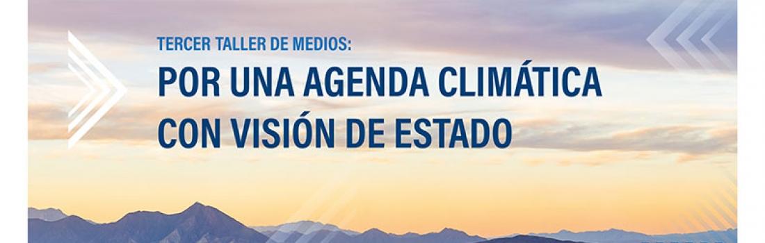 Tercer taller de medios: Por una agenda climática con visión de Estado.